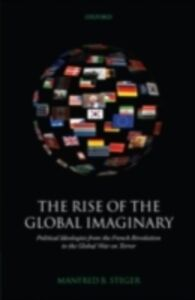 Foto Cover di Rise of the Global Imaginary: Political Ideologies from the French Revolution to the Global War on Terror, Ebook inglese di Manfred B. Steger, edito da OUP Oxford