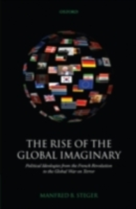 Ebook in inglese Rise of the Global Imaginary: Political Ideologies from the French Revolution to the Global War on Terror Steger, Manfred B.