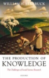 Foto Cover di Production of Knowledge: The Challenge of Social Science Research, Ebook inglese di William H. Starbuck, edito da OUP Oxford