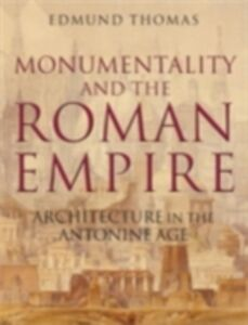 Ebook in inglese Monumentality and the Roman Empire: Architecture in the Antonine Age Thomas, Edmund