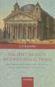 Ebook in inglese Ancient Worlds, Modern Reflections: Philosophical Perspectives on Greek and Chinese Science and Culture Lloyd, Geoffrey