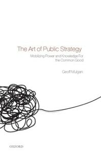 Ebook in inglese Art of Public Strategy: Mobilizing Power and Knowledge for the Common Good Mulgan, Geoff