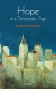 Foto Cover di Hope in a Democratic Age: Philosophy, Religion, and Political Theory, Ebook inglese di Alan Mittleman, edito da OUP Oxford