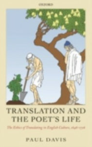 Ebook in inglese Translation and the Poet's Life: The Ethics of Translating in English Culture, 1646-1726 Davis, Paul
