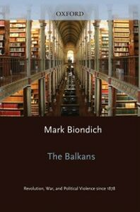 Ebook in inglese Balkans: Revolution, War, and Political Violence since 1878 Biondich, Mark