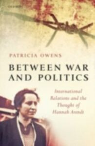 Ebook in inglese Between War and Politics: International Relations and the Thought of Hannah Arendt Owens, Patricia