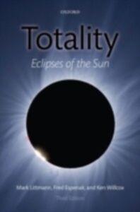 Ebook in inglese Totality: Eclipses of the Sun Espenak, Fred , Littmann, Mark , Willcox, Ken