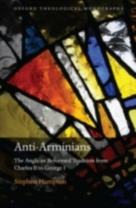 Ebook in inglese Anti-Arminians: The Anglican Reformed Tradition from Charles II to George I Hampton, Stephen