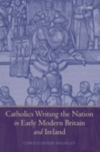 Ebook in inglese Catholics Writing the Nation in Early Modern Britain and Ireland Highley, Christopher