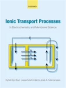 Foto Cover di Ionic Transport Processes: in Electrochemistry and Membrane Science, Ebook inglese di AA.VV edito da OUP Oxford