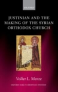 Ebook in inglese Justinian and the Making of the Syrian Orthodox Church Menze, Volker L.