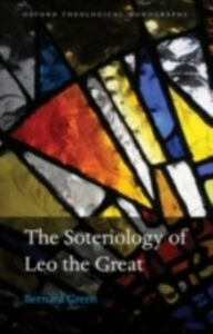 Foto Cover di Soteriology of Leo the Great, Ebook inglese di Bernard Green, edito da OUP Oxford