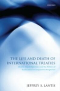 Ebook in inglese Life and Death of International Treaties: Double-Edged Diplomacy and the Politics of Ratification in Comparative Perspective Lantis, Jeffrey S.