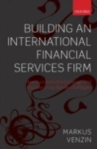 Ebook in inglese Building an International Financial Services Firm: How Successful Firms Design and Execute Cross-Border Strategies Venzin, Markus