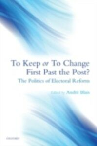 Foto Cover di To Keep or To Change First Past The Post?: The Politics of Electoral Reform, Ebook inglese di  edito da OUP Oxford