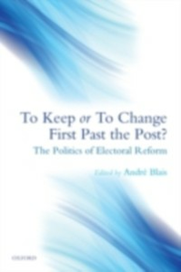 Ebook in inglese To Keep or To Change First Past The Post?: The Politics of Electoral Reform -, -