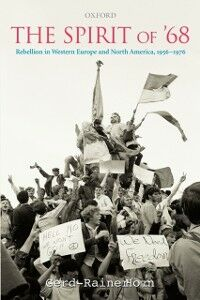 Ebook in inglese Spirit of '68: Rebellion in Western Europe and North America, 1956-1976 Horn, Gerd-Rainer