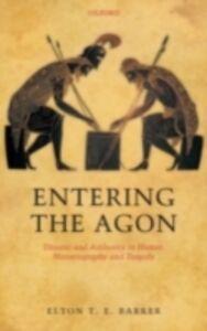 Foto Cover di Entering the Agon: Dissent and Authority in Homer, Historiography, and Tragedy, Ebook inglese di Elton T. E. Barker, edito da OUP Oxford