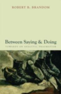 Foto Cover di Between Saying and Doing: Towards an Analytic Pragmatism, Ebook inglese di Robert B. Brandom, edito da OUP Oxford
