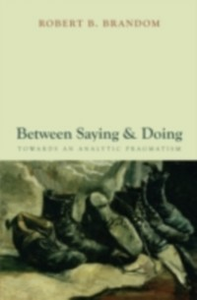 Ebook in inglese Between Saying and Doing: Towards an Analytic Pragmatism Brandom, Robert B.