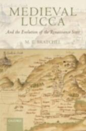 Medieval Lucca: And the Evolution of the Renaissance State