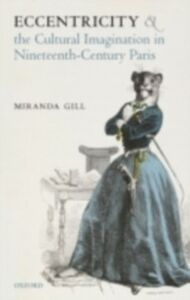 Foto Cover di Eccentricity and the Cultural Imagination in Nineteenth-Century Paris, Ebook inglese di Miranda Gill, edito da OUP Oxford