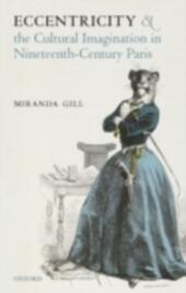Eccentricity and the Cultural Imagination in Nineteenth-Century Paris