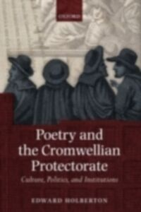 Ebook in inglese Poetry and the Cromwellian Protectorate: Culture, Politics, and Institutions Holberton, Edward