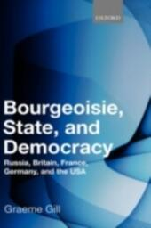 Bourgeoisie, State and Democracy: Russia, Britain, France, Germany, and the USA