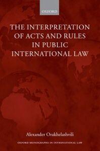 Foto Cover di Interpretation of Acts and Rules in Public International Law, Ebook inglese di Alexander Orakhelashvili, edito da OUP Oxford