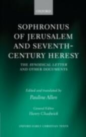 Sophronius of Jerusalem and Seventh-Century Heresy: The Synodical Letter and Other Documents