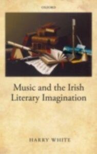 Ebook in inglese Music and the Irish Literary Imagination White, Harry