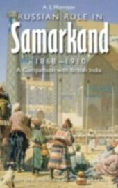 Russian Rule in Samarkand 1868-1910: A Comparison with British India