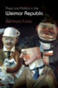 Ebook in inglese Press and Politics in the Weimar Republic Fulda, Bernhard