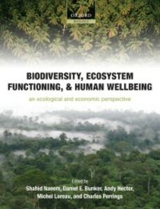 Ebook in inglese Biodiversity, Ecosystem Functioning, and Human Wellbeing: An Ecological and Economic Perspective