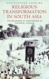 Ebook in inglese Religious Transformation in South Asia: The Meanings of Conversion in Colonial Punjab Harding, Christopher