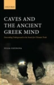 Foto Cover di Caves and the Ancient Greek Mind: Descending Underground in the Search for Ultimate Truth, Ebook inglese di Yulia Ustinova, edito da OUP Oxford
