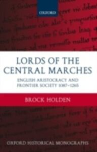 Ebook in inglese Lords of the Central Marches: English Aristocracy and Frontier Society, 1087-1265 Holden, Brock