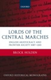 Lords of the Central Marches: English Aristocracy and Frontier Society, 1087-1265