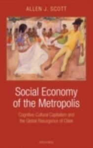 Foto Cover di Social Economy of the Metropolis: Cognitive-Cultural Capitalism and the Global Resurgence of Cities, Ebook inglese di Allen J. Scott, edito da OUP Oxford