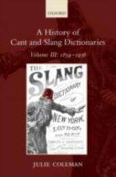 History of Cant and Slang Dictionaries: Volume III: 1859-1936