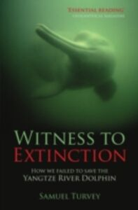 Foto Cover di Witness to Extinction: How we Failed to Save the Yangtze River Dolphin, Ebook inglese di Samuel Turvey, edito da OUP Oxford