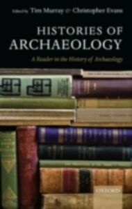 Ebook in inglese Histories of Archaeology: A Reader in the History of Archaeology -, -