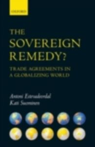 Ebook in inglese Sovereign Remedy?: Trade Agreements in a Globalizing World Estevadeordal, Antoni , Suominen, Kati