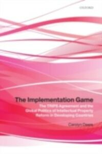 Foto Cover di Implementation Game: The TRIPS Agreement and the Global Politics of Intellectual Property Reform in Developing Countries, Ebook inglese di Carolyn Deere, edito da OUP Oxford