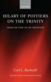 Hilary of Poitiers on the Trinity: From De Fide to De Trinitate
