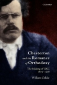 Ebook in inglese Chesterton and the Romance of Orthodoxy: The Making of GKC, 1874-1908 Oddie, William