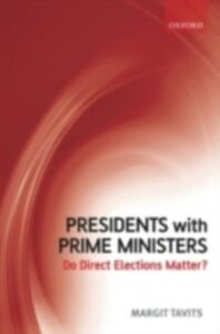 Ebook in inglese Presidents with Prime Ministers: Do Direct Elections Matter? Tavits, Margit