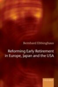 Ebook in inglese Reforming Early Retirement in Europe, Japan and the USA Ebbinghaus, Bernhard