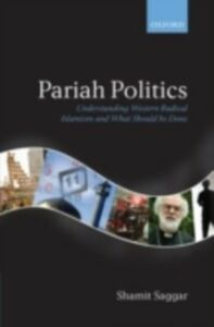 Foto Cover di Pariah Politics: Understanding Western Radical Islamism and What Should be Done, Ebook inglese di Shamit Saggar, edito da OUP Oxford